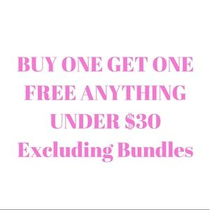 BUY ONE GET ONE FREE ANYTHING UNDER $30